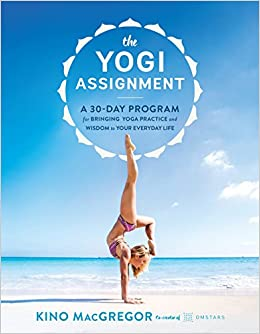 The Yogi Assignment A 30 Day Program For Bringing Yoga Practice And
