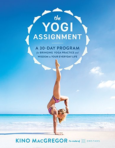 (The Yogi Assignment: A 30-Day Program for Bringing Yoga Practice and Wisdom to Your Everyday Life)