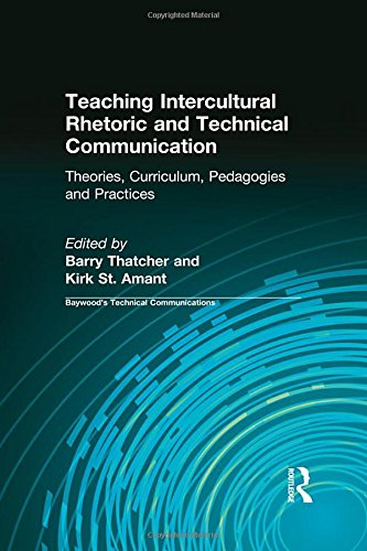 Teaching Intercultural Rhetoric and Technical Communication: Theories, Curriculum, Pedagogies and Practice (Baywood's Te