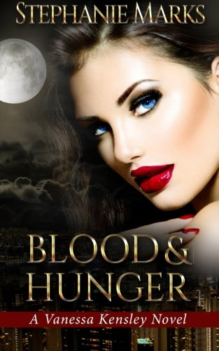 Read Online Blood and Hunger (The Vanessa Kensley Series) (Volume 1) PDF