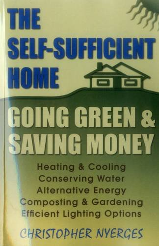 Self-Sufficient Home: Going Green and Saving Money por Christopher Nyerges