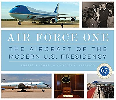 Air Force One: The Aircraft of the Modern U.S. Presidency