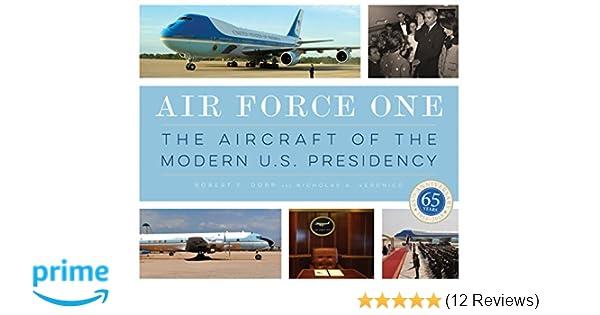 67fc357e4 Air Force One: The Aircraft of the Modern U.S. Presidency: Nicholas ...