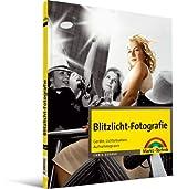 Blitzlicht-Fotografie: Geräte, Lichtsituation, Aufnahmepraxis