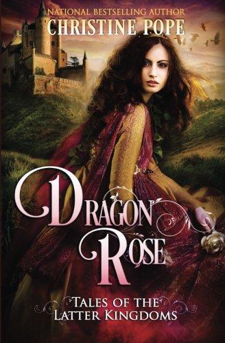 Dragon Rose (Tales of the Latter Kingdoms) (Rose Dragon)