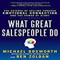 What Great Salespeople Do: The Science of Selling Through Emotional Connection and the Power of Story Audiobook by Michael Bosworth, Ben Zoldan Narrated by Jeff Riggenbach