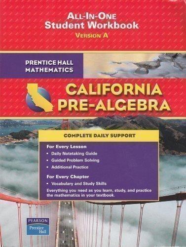 Prentice Hall Mathematics California Pre-Algebra All-In-One Student Workbook Version A