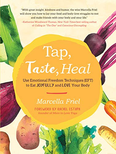 Tap, Taste, Heal: Use Emotional Freedom Techniques (EFT) to Eat Joyfully and Love Your Body