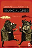 Ethical Lessons of the Financial Crisis, Eileen P. Flynn, 0415516757