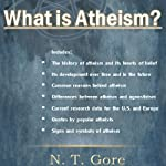 What Is Atheism? | N. T. Gore