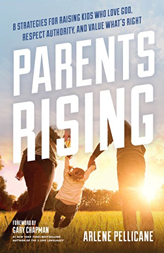 Parents Rising: 8 Strategies for Raising Kids Who Love God, Respect Authority, and Value  What