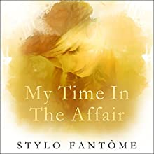 My Time in the Affair Audiobook by Stylo Fantôme Narrated by Alexandra Shawnee