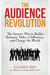 The Audience Revolution: The Smarter Way to Build a Business, Make a Difference, and Change the World (Volume 1) by Danny Iny (2015-03-23) Paperback