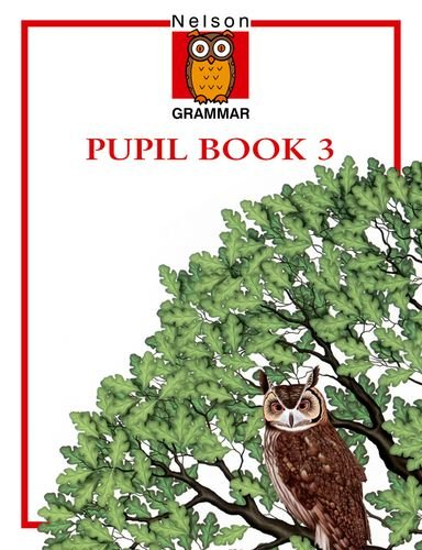 Nelson Grammar Pupil Book 3: The step by step course for structured grammar