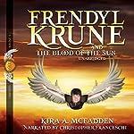 Frendyl Krune and the Blood of the Sun: Amüli Chronicles: Frendyl Krune, Book 1 | Kira A. McFadden