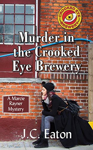 Murder in the Crooked Eye Brewery: Jealousy and Greed in a Small Town Microbrewery by [Eaton, J.C.]