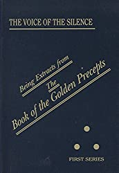 The Voice of the Silence: Being Extracts from The Book of the Golden Precepts (Being Extracts from the Book of the Golden Precepts. First)