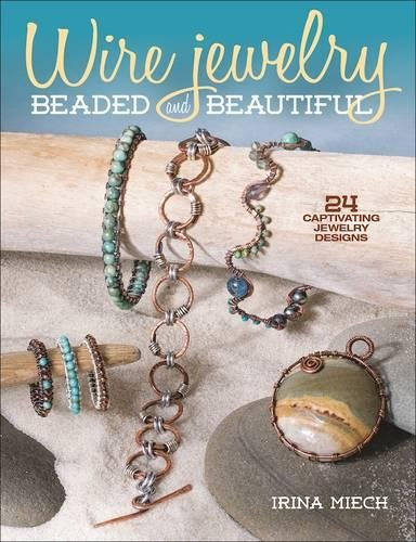 Wire Jewelry: Beaded and Beautiful: 24 captivating jewelry designs by KALMBACH