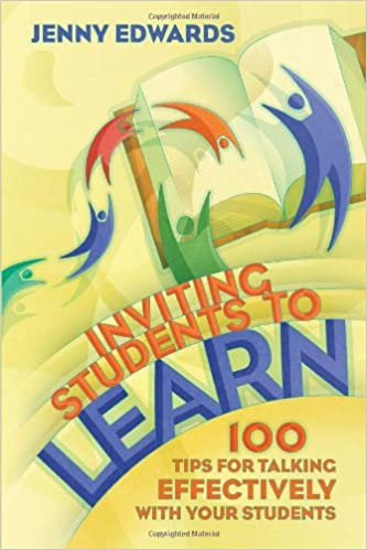100 Tips for Talking Effectively with Your Students Inviting Students to Learn