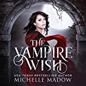 The Vampire Wish Audiobook by Michelle Madow Narrated by Patricia Santomasso