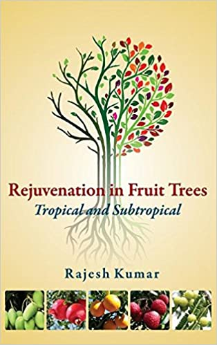 Rejuvenation In Fruit Trees: Tropical And Subtropical: Tropical And Subtropical por Rajesh Kumar epub