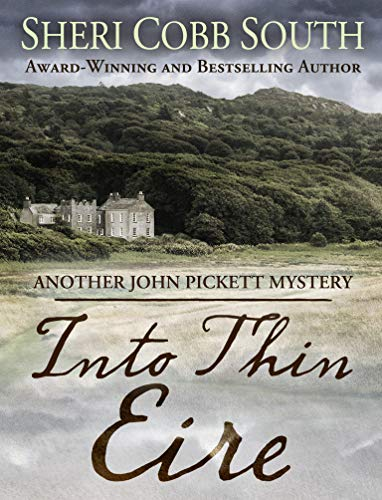 Into Thin Eire: Another John Pickett Mystery (John Pickett Mysteries Book 9) by [South, Sheri Cobb]