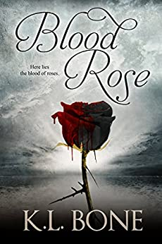 Blood Rose (The Black Rose Book 3) by [Bone, K.L.]
