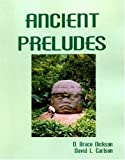 Ancient Preludes, Dickson, Bruce and Carleson, David, 1578790018