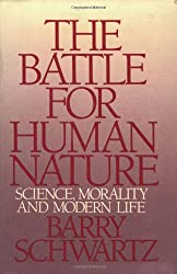 The Battle for Human Nature - Science, Morality and Modern Life