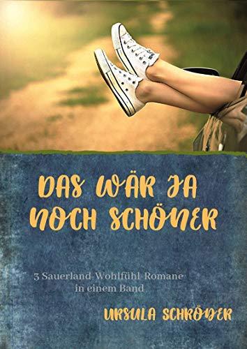 (Das wär ja noch schöner (Sammelband): 3 Sauerland-Wohlfühl-Romane in einem Band (German Edition))