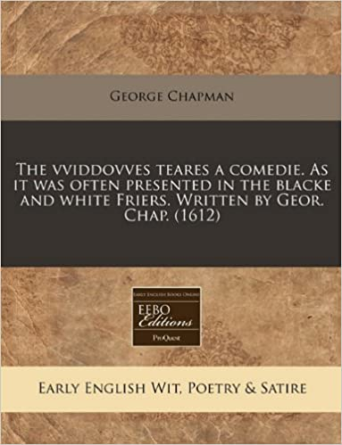 Book The vviddovves teares a comedie. As it was often presented in the blacke and white Friers. Written by Geor. Chap. (1612)