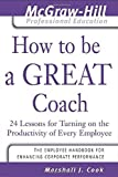 img - for How to Be A Great Coach : 24 Lessons for Turning on the Productivity of Every Employee (The McGraw-Hill Professional Education Series) by Cook, Marshall J. 1st edition (2003) Paperback book / textbook / text book