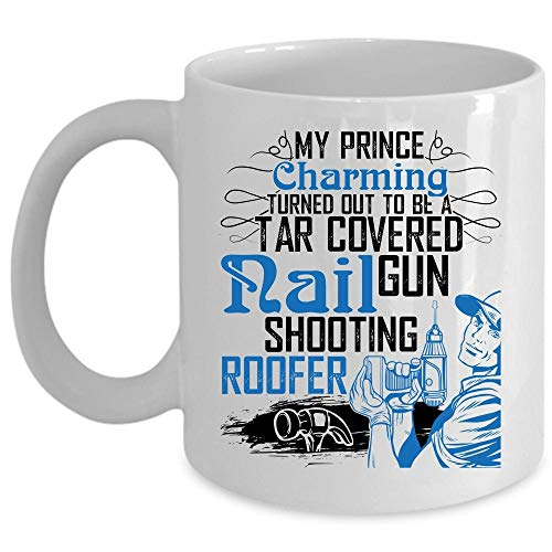 - Funny Roofer Coffee Mug, My Prince Charming Turned Out To be A Tar Covered Cup
