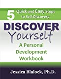 Discover Yourself: A Personal Development Workbook. 5 Quick and Easy Steps to Discovery