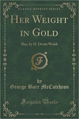 Book Her Weight in Gold: Illus, by H. Devitt Welsh (Classic Reprint) by George Barr McCutcheon (2015-09-27)