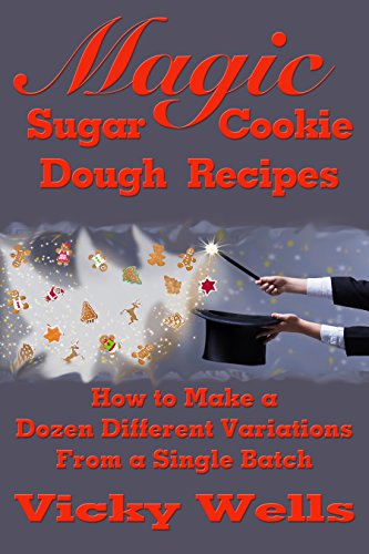 (Magic Sugar Cookie Dough Recipes: How to Make a Dozen Different Variations from a Single Batch (Victoria House Bakery Secrets Book 2))
