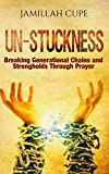 Un-Stuckness: Breaking Generational Chains and Strongholds Through Prayer