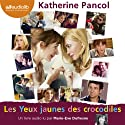 Les Yeux jaunes des crocodiles (Trilogie Joséphine 1) Audiobook by Katherine Pancol Narrated by Marie-Eve Dufresne