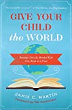img - for Give Your Child the World: Raising Globally Minded Kids One Book at a Time book / textbook / text book