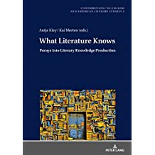 What Literature Knows: Forays into Literary Knowledge Production