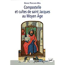 Compostelle et cultes de saint Jacques au Moyen Âge (Noeud gordien (le)) (French Edition)