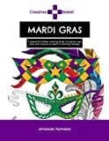 Creative Relief Mardi Gras: A seasonal holiday coloring book for grown-ups, kids and anyone else in need of coloring therapy (Creative Relief Coloring Books)