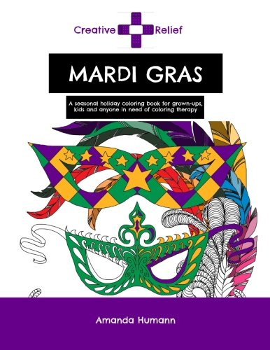 Creative Relief Mardi Gras: A seasonal holiday coloring book for grown-ups and kids