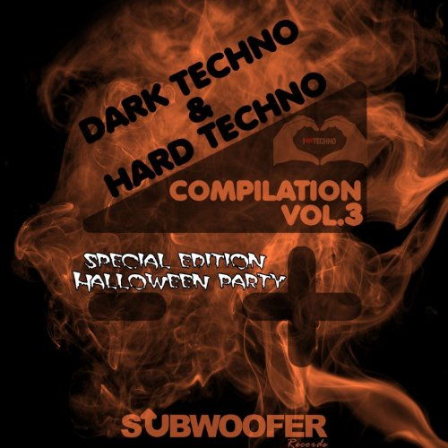 I Love Dark & Hard Techno Compilation, Vol. 3 (Subwoofer Records Greatest Hits Special Edition Halloween -