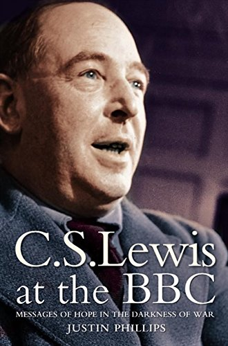 C. S. Lewis at the BBC: Messages of Hope in the Darkness of War (Broadcasting British Corporation)