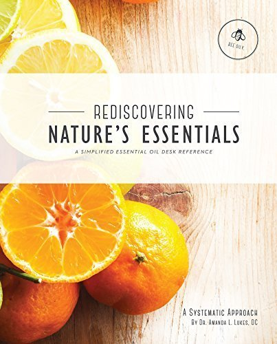 Rediscovering Nature's Essentials - A Simplified Essential Oil Desk Reference - Great for Young Living Essential Oil products created by Gary Young