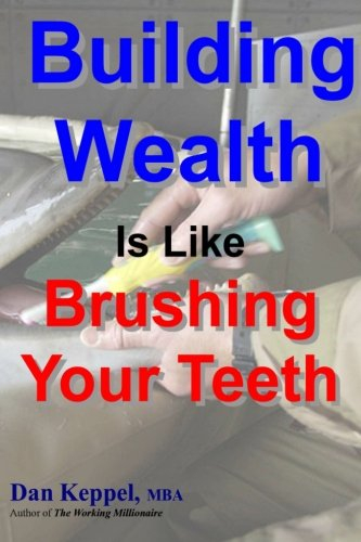 Building wealth is like brushing your teeth dan keppel for Builders unlimited