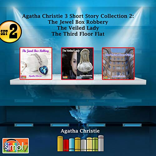 Agatha Christie 3 Short Story Collection Set 2: The Jewel Robbery, The Third Floor Flat, The Veiled Lady