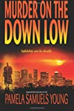 Murder on the down Low, Pamela Samuels Young, 0981562701