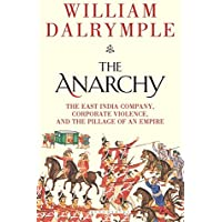 The Anarchy: The East India Company, Corporate Violence, and the Pillage of an Empire - by William Dalrymple 1st Edition